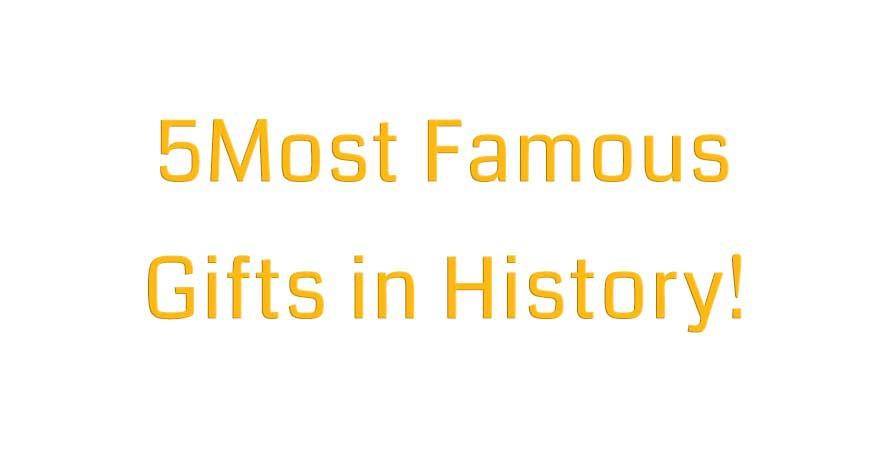 5 هدیه معروف و مشهور در تاریخ